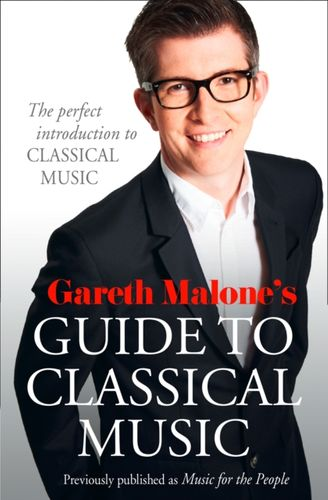 9780007448296 Gareth Malone's Guide to Classical Music