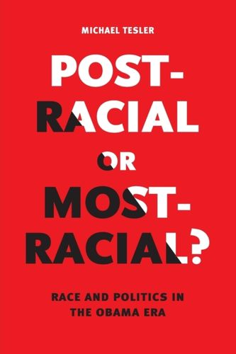 9780226353012 Post-Racial or Most-Racial?