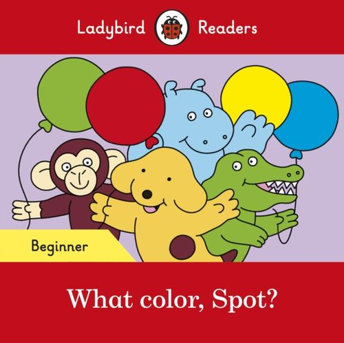 9780241365502 What color, Spot? - Ladybird Readers Beginner Level