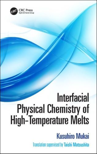 9780367210328 Interfacial Physical Chemistry of High-Temperature Melts