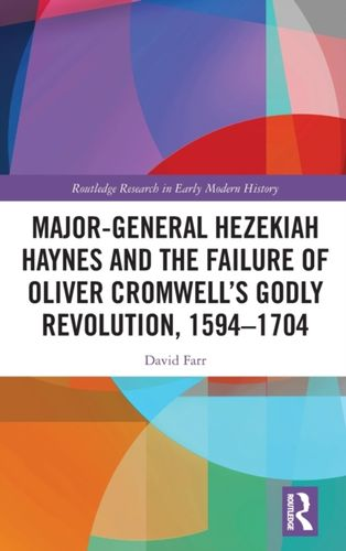 9780367903107 Major-General Hezekiah Haynes and the Failure of Oliver Cromwell's Godly Revolution, 1594-1704