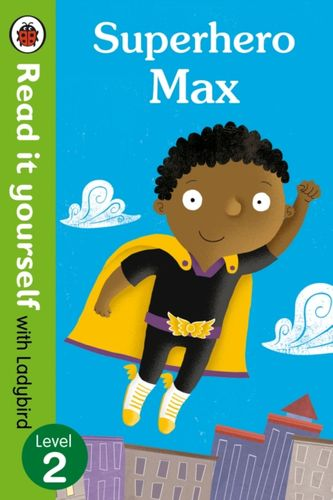 9780723295266 Superhero Max- Read it yourself with Ladybird: Level 2