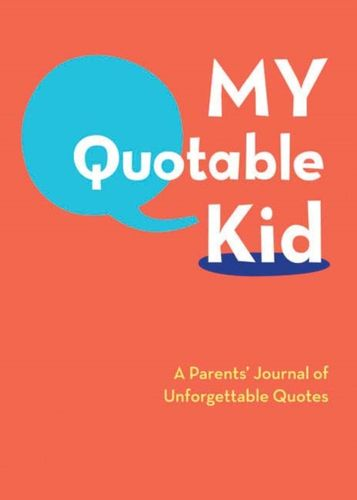 9780811868846 My Quotable Kid: A Parents' Journal of Unforgettable Quotes