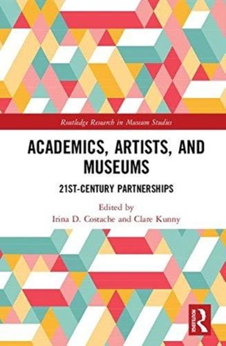 9781138300781 Academics, Artists, and Museums