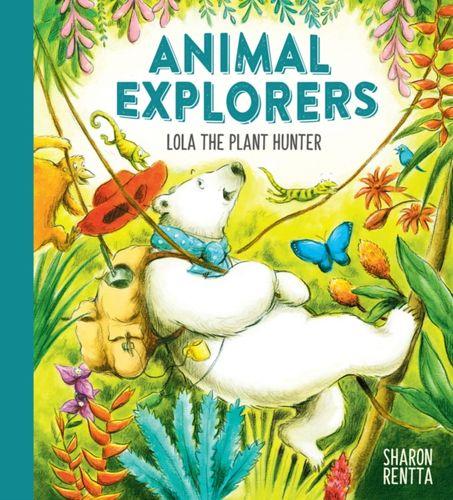9781407193656 Animal Explorers: Lola the Plant Hunter PB