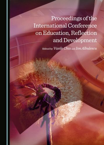9781443870528 Proceedings of the International Conference on Education, Reflection and Development