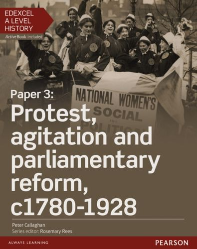 9781447985426 Edexcel A Level History, Paper 3: Protest, agitation and parliamentary reform c1780-1928 Student Book + ActiveBook