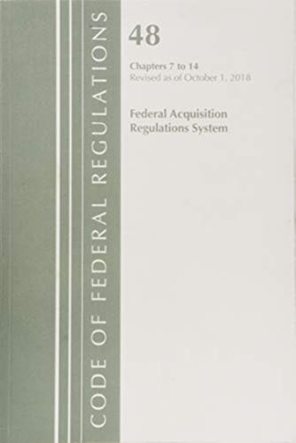 9781641432191 Code of Federal Regulations, Title 48 Federal Acquisition Regulations System Chapters 7-14, Revised as of October 1, 2018