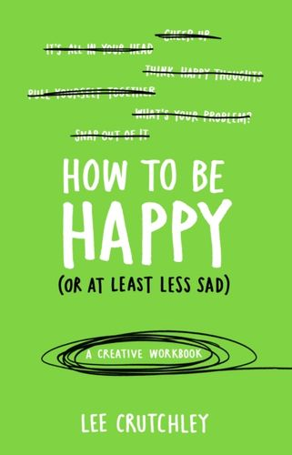 9781785031588 How to Be Happy (or at least less sad)