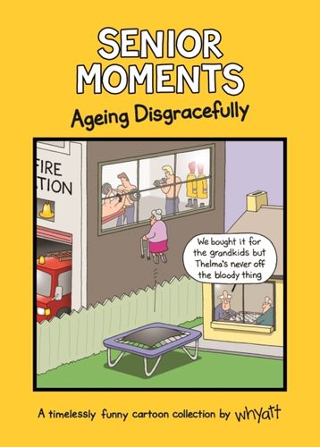 9781787410923 Senior Moments: Ageing Disgracefully