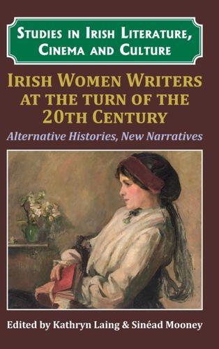 9781911454212 Irish Women Writers at the Turn of the Twentieth Century