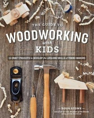 9781951217235 Guide to Woodworking with Kids: 15 Craft Projects to Develop the Lifelong Skills of Young Makers