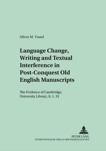 9783631528440 Language Change, Writing and Textual Interference in Post-conquest Old English Manuscripts
