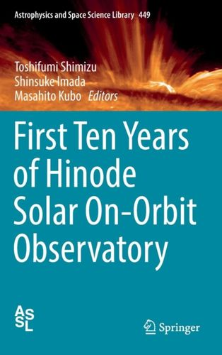 9789811077418 First Ten Years of Hinode Solar On-Orbit Observatory