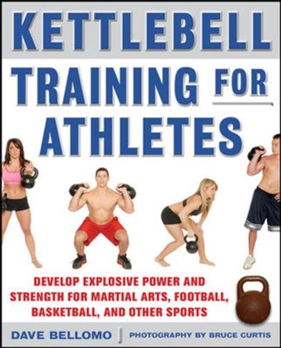 9780071635882 Kettlebell Training for Athletes: Develop Explosive Power and Strength for Martial Arts, Football, Basketball, and Other Sports, pb