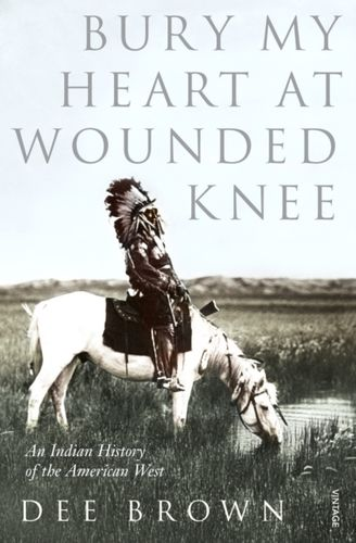 9780099526407 Bury My Heart At Wounded Knee