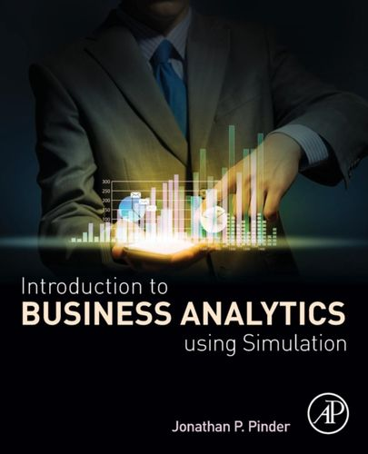 9780128104842 Introduction to Business Analytics Using Simulation