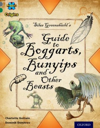 9780198393887 Project X Origins: Grey Book Band, Oxford Level 12: Myths and Legends: Silas Greenshield's Guide to Bunyips, Boggarts and Other Beasts
