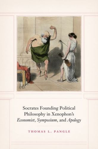 "9780226642475 Socrates Founding Political Philosophy in Xenophon's ""economist\"", \""symposium\"", and \""apology\"""