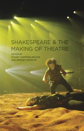 9780230218680 Shakespeare and the Making of Theatre