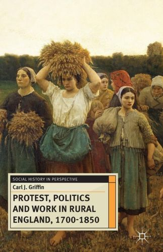 9780230299689 Protest, Politics and Work in Rural England, 1700-1850