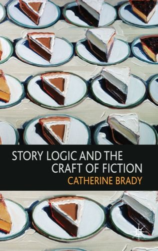9780230580558 Story Logic and the Craft of Fiction