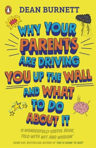 9780241403143 Why Your Parents Are Driving You Up the Wall and What To Do About It