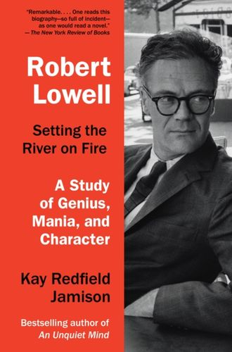 9780307744616 Robert Lowell, Setting the River on Fire