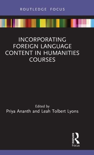 9780367343484 Incorporating Foreign Language Content in Humanities Courses
