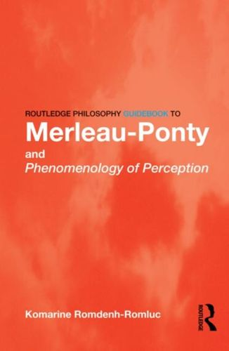 9780415343152 Routledge Philosophy GuideBook to Merleau-Ponty and Phenomenology of Perception