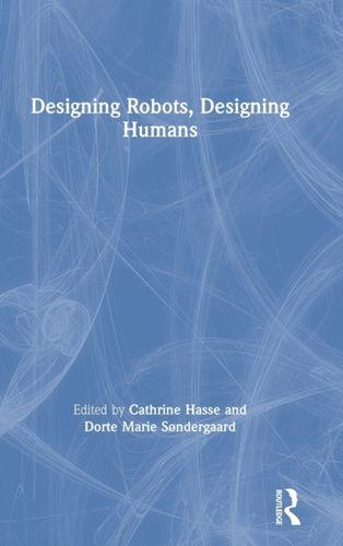 9780415786560 Designing Robots, Designing Humans