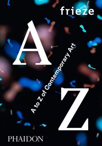 9780714871998 frieze A to Z of Contemporary Art
