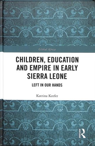 9780815353966 Children, Education and Empire in Early Sierra Leone