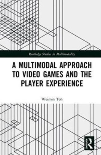 9780815395010 Multimodal Approach to Video Games and the Player Experience
