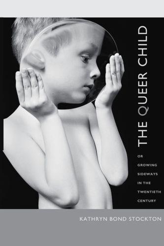 9780822343868 Queer Child, or Growing Sideways in the Twentieth Century