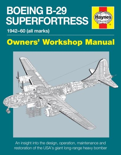 9780857337900 Boeing B-29 Superfortress Owners' Workshop Manual