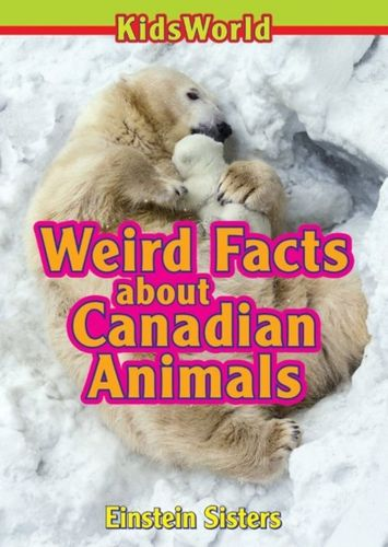 9780993840104 Weird Facts about Canadian Animals