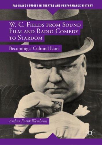 9781137473295 W. C. Fields from Sound Film and Radio Comedy to Stardom