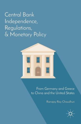 9781137589118 Central Bank Independence, Regulations, and Monetary Policy