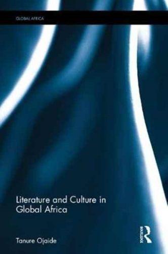 9781138037762 Literature and Culture in Global Africa