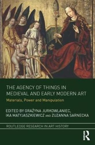 9781138054226 Agency of Things in Medieval and Early Modern Art