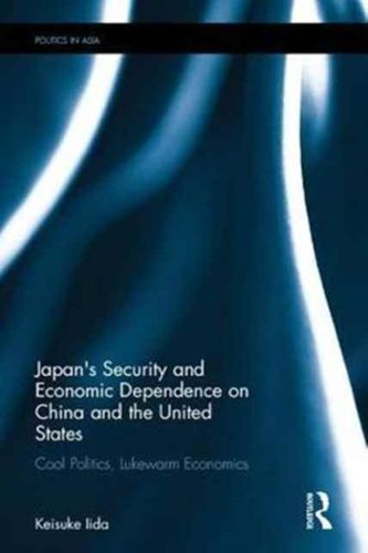 9781138120105 Japan's Security and Economic Dependence on China and the United States