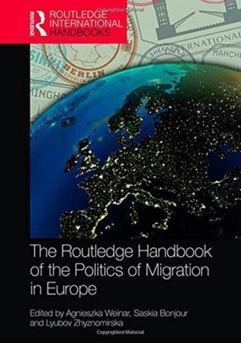 9781138201187 Routledge Handbook of the Politics of Migration in Europe