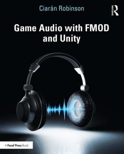 9781138315976 Game Audio with FMOD and Unity