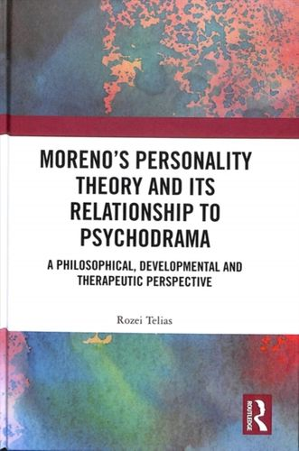 9781138496613 Moreno's Personality Theory and its Relationship to Psychodrama