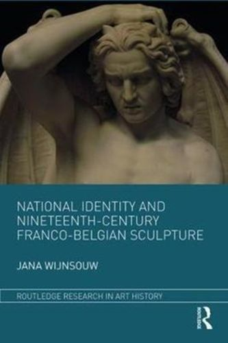 9781138712515 National Identity and Nineteenth-Century Franco-Belgian Sculpture