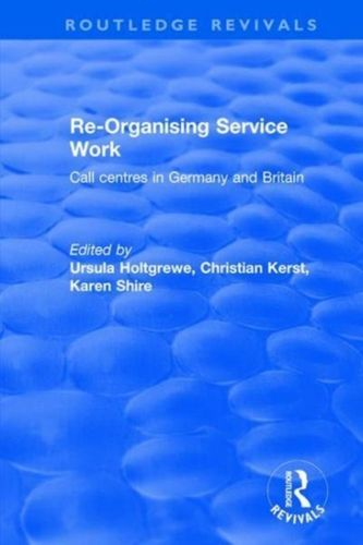 9781138718432 Re-organising Service Work: Call Centres in Germany and Britain