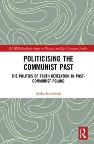 9781138824737 Politicising the Communist Past