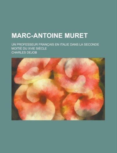 9781234392598 Marc-Antoine Muret; Un Professeur Francais En Italie Dans La Seconde Moitie Du Xvie Siecle