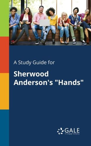 9781375380928 Study Guide for Sherwood Anderson's Hands